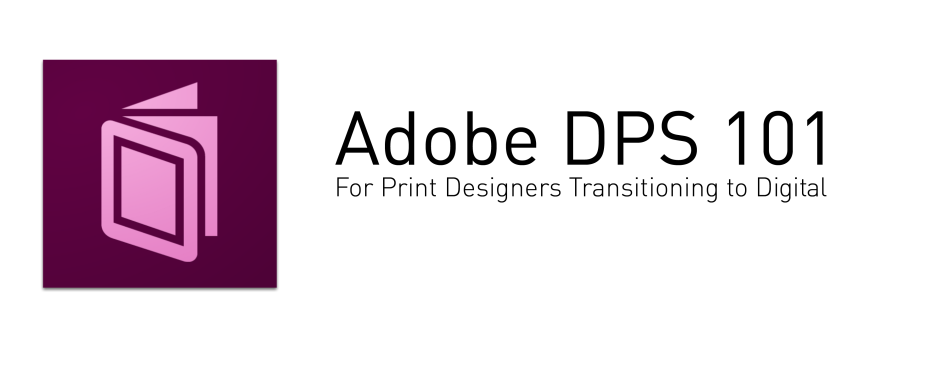 Adobe DPS 101: For Print Designers Transitioning to Digital